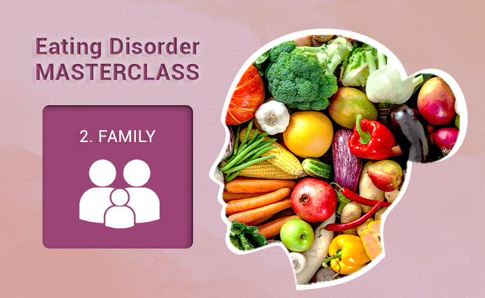 Eating Disorder Masterclass 2 of 4: Integrating Family Support in the Treatment of Eating Disorders
