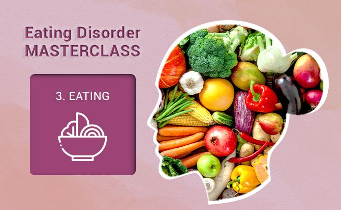 Eating Disorder Masterclass 3 of 4: Establishing Regular Eating Patterns